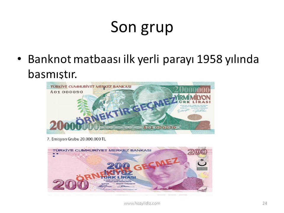 Son grup Banknot matbaası ilk yerli parayı 1958 yılında basmıştır.