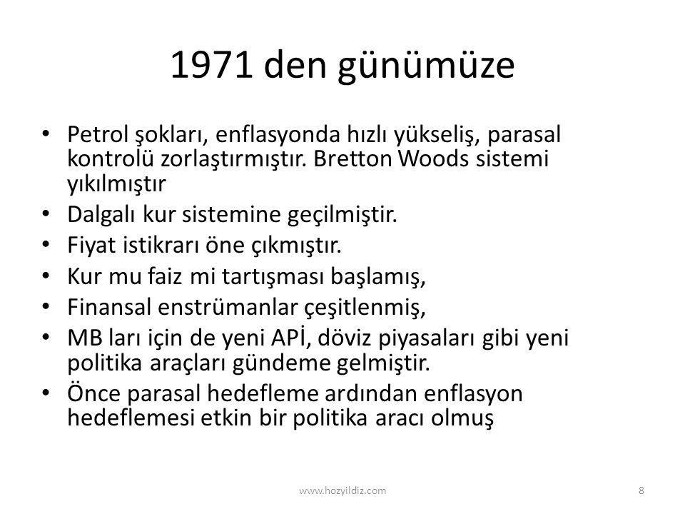 1971 den günümüze Petrol şokları, enflasyonda hızlı yükseliş, parasal kontrolü zorlaştırmıştır. Bretton Woods sistemi yıkılmıştır.
