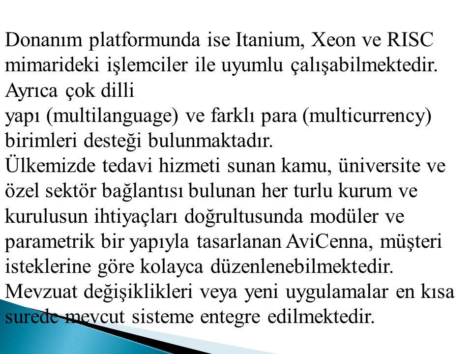 Donanım platformunda ise Itanium, Xeon ve RISC mimarideki işlemciler ile uyumlu çalışabilmektedir. Ayrıca çok dilli