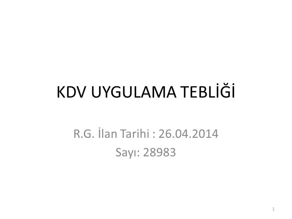 KDV UYGULAMA TEBLİĞİ R.G. İlan Tarihi : 26.04.2014 Sayı: 28983