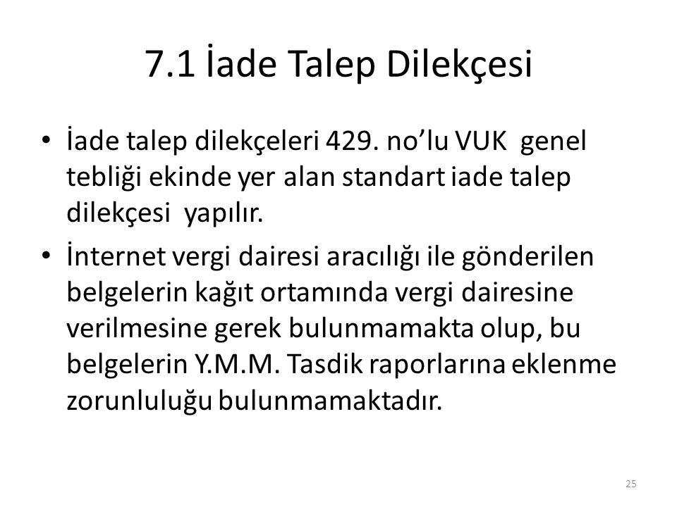 7.1 İade Talep Dilekçesi İade talep dilekçeleri 429. no'lu VUK genel tebliği ekinde yer alan standart iade talep dilekçesi yapılır.