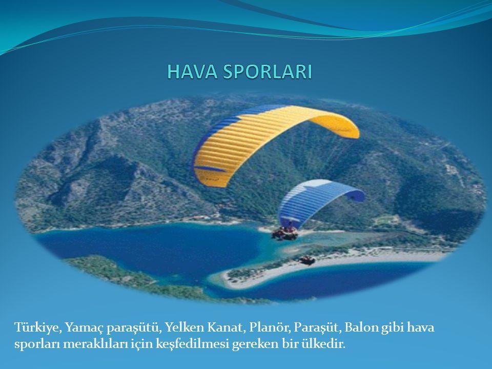 HAVA SPORLARI Türkiye, Yamaç paraşütü, Yelken Kanat, Planör, Paraşüt, Balon gibi hava sporları meraklıları için keşfedilmesi gereken bir ülkedir.