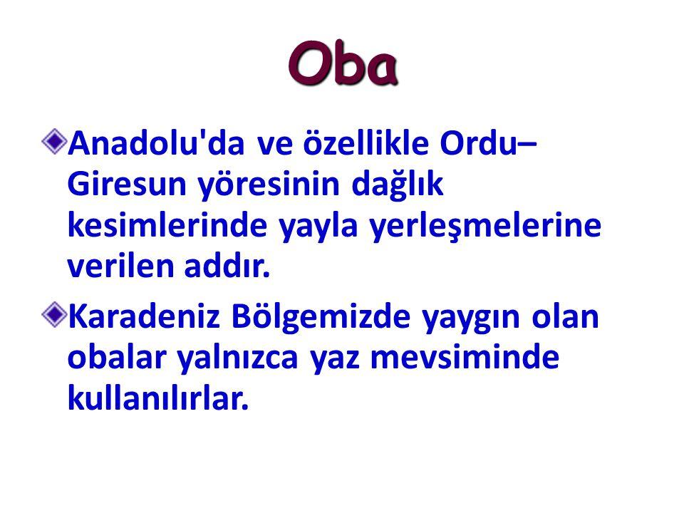 Oba Anadolu da ve özellikle Ordu–Giresun yöresinin dağlık kesimlerinde yayla yerleşmelerine verilen addır.