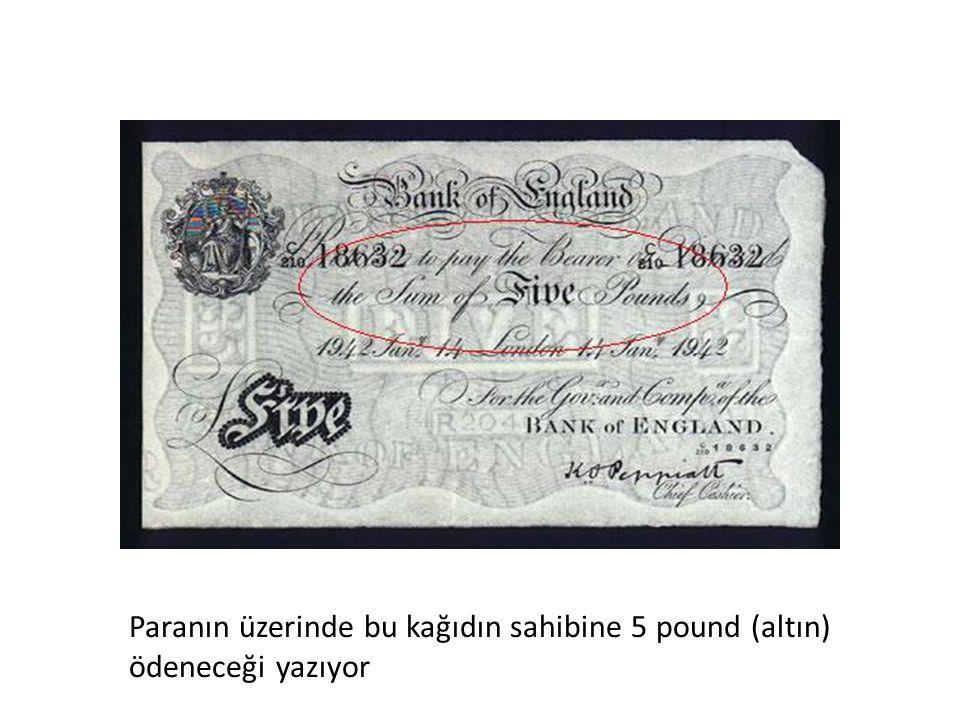 Paranın üzerinde bu kağıdın sahibine 5 pound (altın) ödeneceği yazıyor