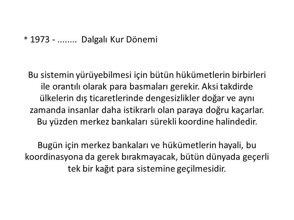 * 1973 - ........ Dalgalı Kur Dönemi