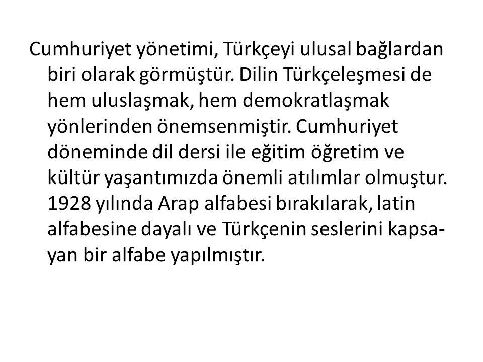 Cumhuriyet yönetimi, Türkçeyi ulusal bağlardan biri olarak görmüştür