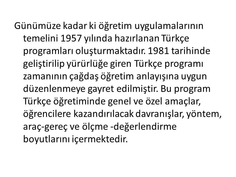 Günümüze kadar ki öğretim uygulamalarının temelini 1957 yılında hazırlanan Türkçe programları oluşturmaktadır.