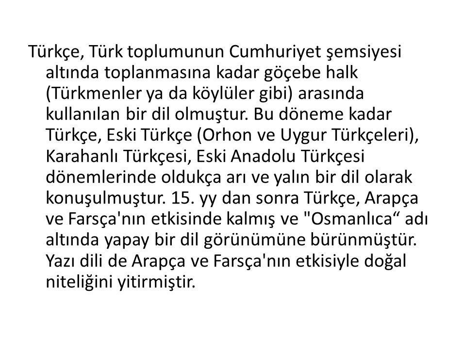 Türkçe, Türk toplumunun Cumhuriyet şemsiyesi altında toplanmasına kadar göçebe halk (Türkmenler ya da köylüler gibi) arasında kullanılan bir dil olmuştur.