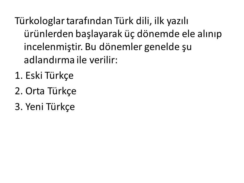 Türkologlar tarafından Türk dili, ilk yazılı ürünlerden başlayarak üç dönemde ele alınıp incelenmiştir.