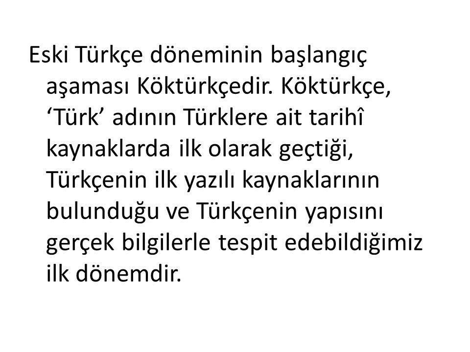 Eski Türkçe döneminin başlangıç aşaması Köktürkçedir
