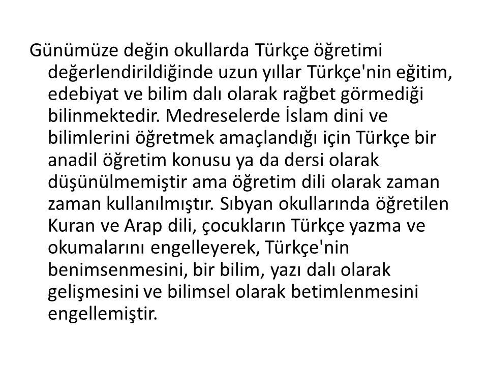 Günümüze değin okullarda Türkçe öğretimi değerlendirildiğinde uzun yıllar Türkçe nin eğitim, edebiyat ve bilim dalı olarak rağbet görmediği bilinmektedir.