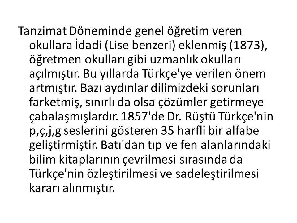 Tanzimat Döneminde genel öğretim veren okullara İdadi (Lise benzeri) eklenmiş (1873), öğretmen okulları gibi uzmanlık okulları açılmıştır.
