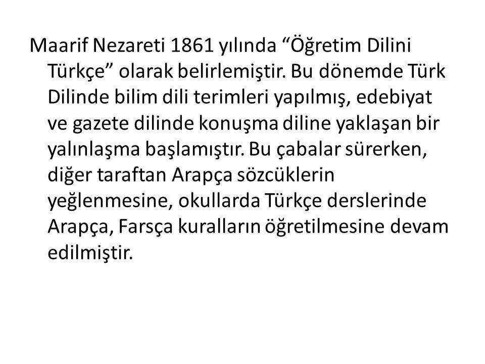 Maarif Nezareti 1861 yılında Öğretim Dilini Türkçe olarak belirlemiştir.
