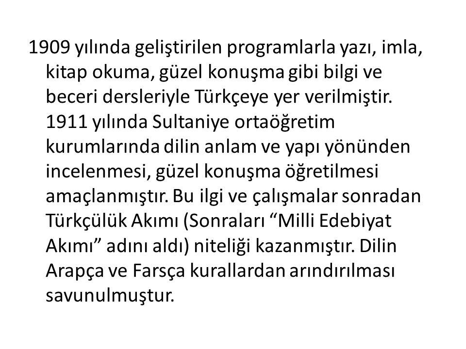 1909 yılında geliştirilen programlarla yazı, imla, kitap okuma, güzel konuşma gibi bilgi ve beceri dersleriyle Türkçeye yer verilmiştir.