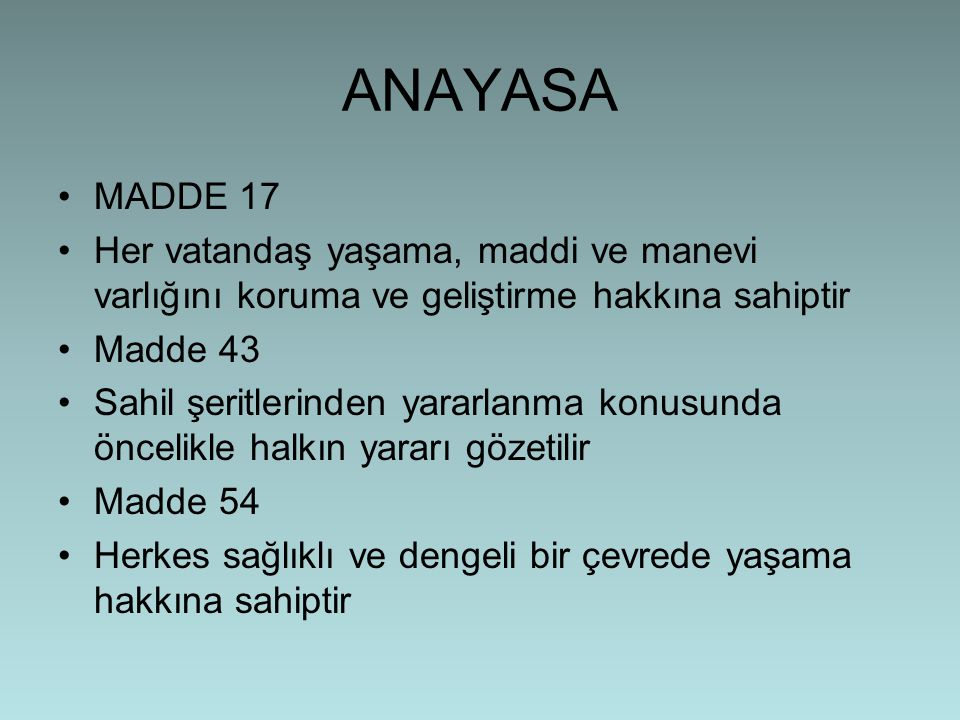 ANAYASA MADDE 17. Her vatandaş yaşama, maddi ve manevi varlığını koruma ve geliştirme hakkına sahiptir.