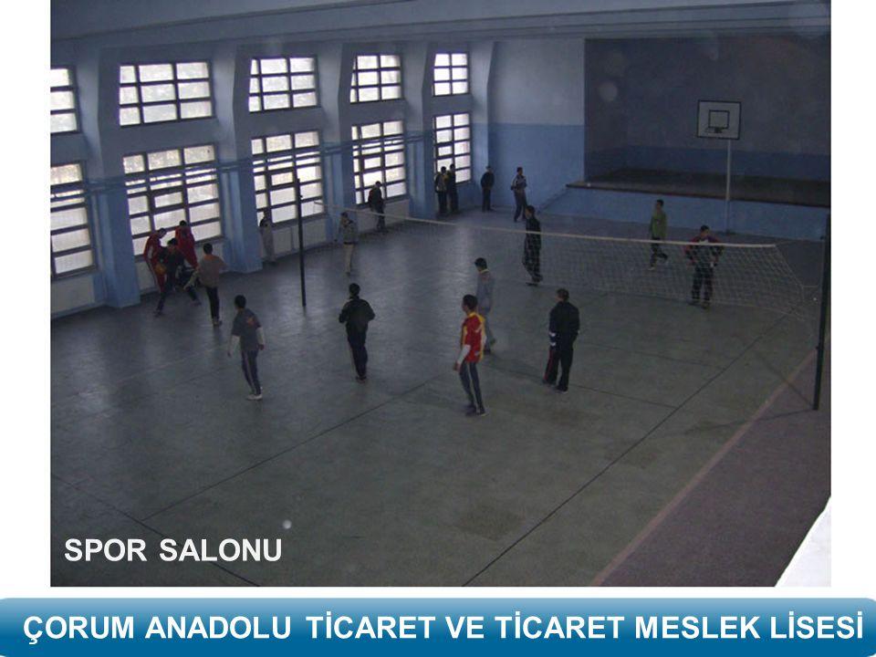 SPOR SALONU ÇORUM ANADOLU TİCARET VE TİCARET MESLEK LİSESİ