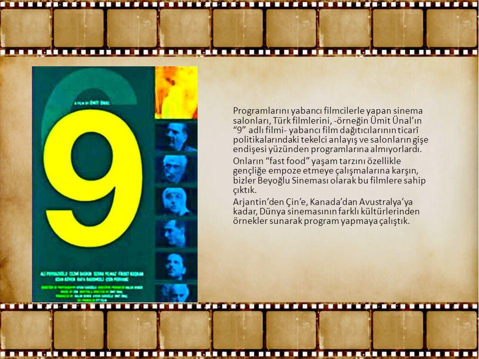 Programlarını yabancı filmcilerle yapan sinema salonları, Türk filmlerini, -örneğin Ümit Ünal'ın 9 adlı filmi- yabancı film dağıtıcılarının ticarî politikalarındaki tekelci anlayış ve salonların gişe endişesi yüzünden programlarına almıyorlardı.