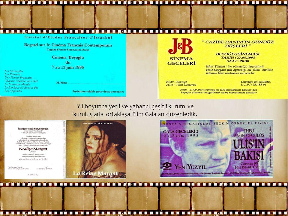 Yıl boyunca yerli ve yabancı çeşitli kurum ve kuruluşlarla ortaklaşa Film Galaları düzenledik.