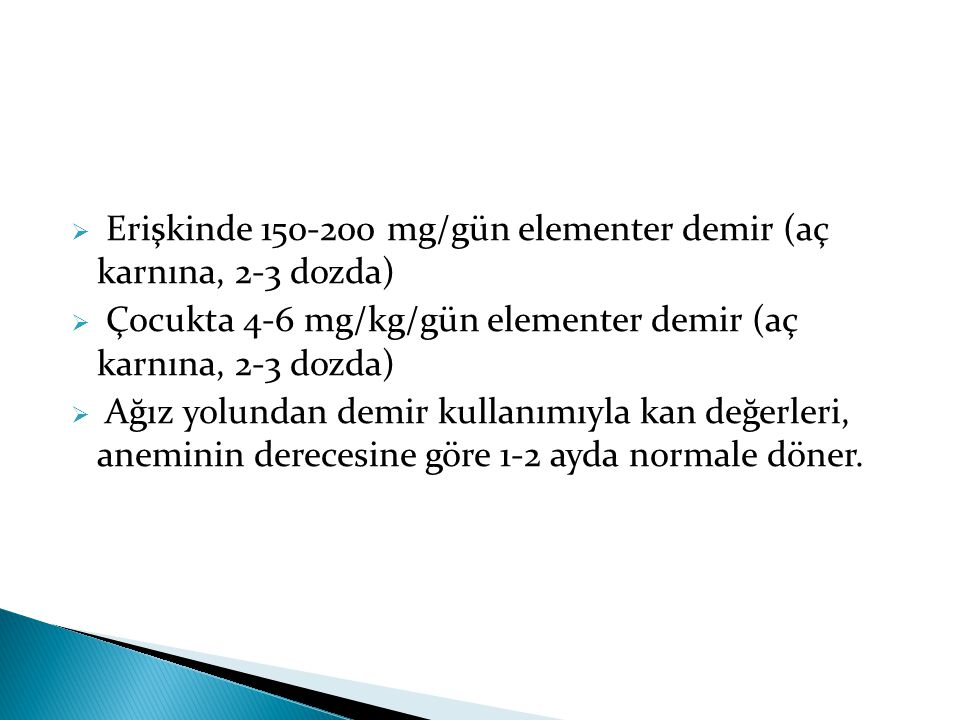 Erişkinde 150-200 mg/gün elementer demir (aç karnına, 2-3 dozda)