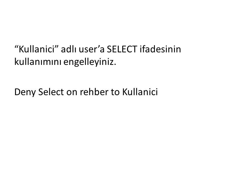 Kullanici adlı user'a SELECT ifadesinin kullanımını engelleyiniz
