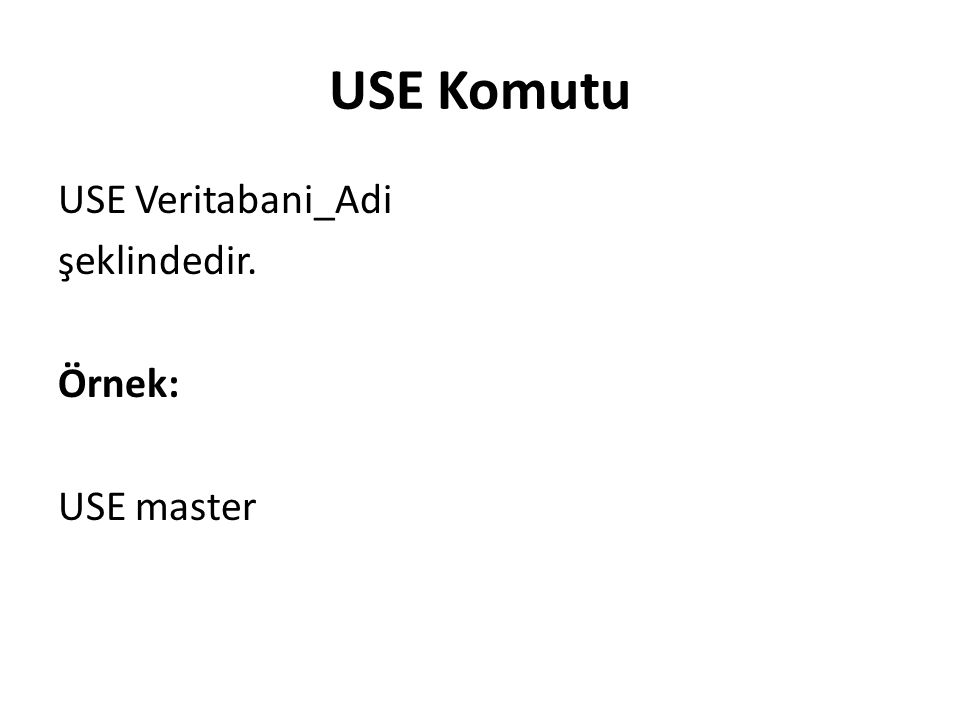 USE Komutu USE Veritabani_Adi şeklindedir. Örnek: USE master