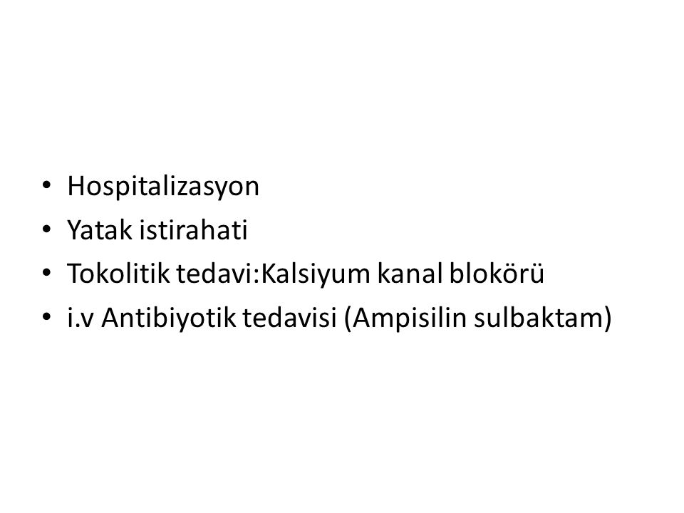 Hospitalizasyon Yatak istirahati. Tokolitik tedavi:Kalsiyum kanal blokörü.