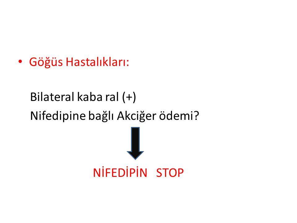 Göğüs Hastalıkları: Bilateral kaba ral (+) Nifedipine bağlı Akciğer ödemi NİFEDİPİN STOP