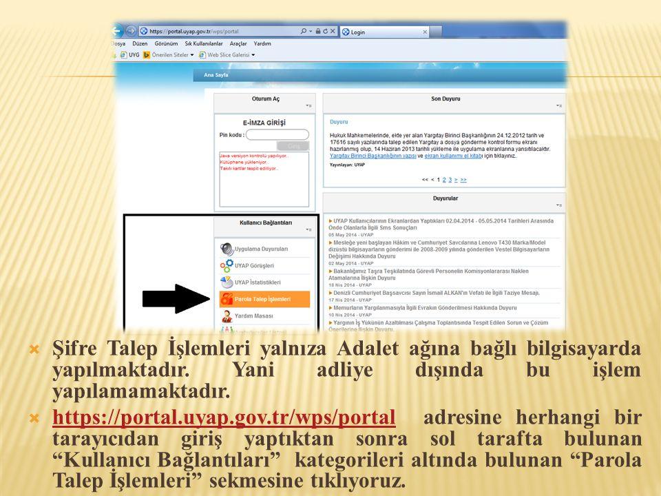 Şifre Talep İşlemleri yalnıza Adalet ağına bağlı bilgisayarda yapılmaktadır. Yani adliye dışında bu işlem yapılamamaktadır.