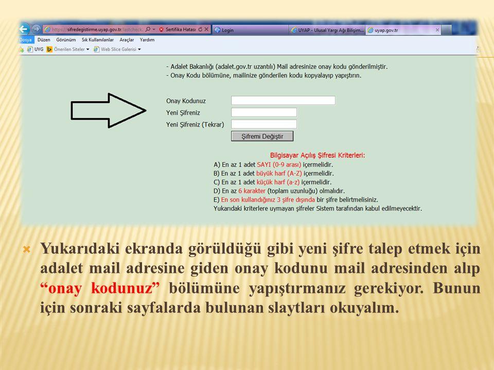 Yukarıdaki ekranda görüldüğü gibi yeni şifre talep etmek için adalet mail adresine giden onay kodunu mail adresinden alıp onay kodunuz bölümüne yapıştırmanız gerekiyor.