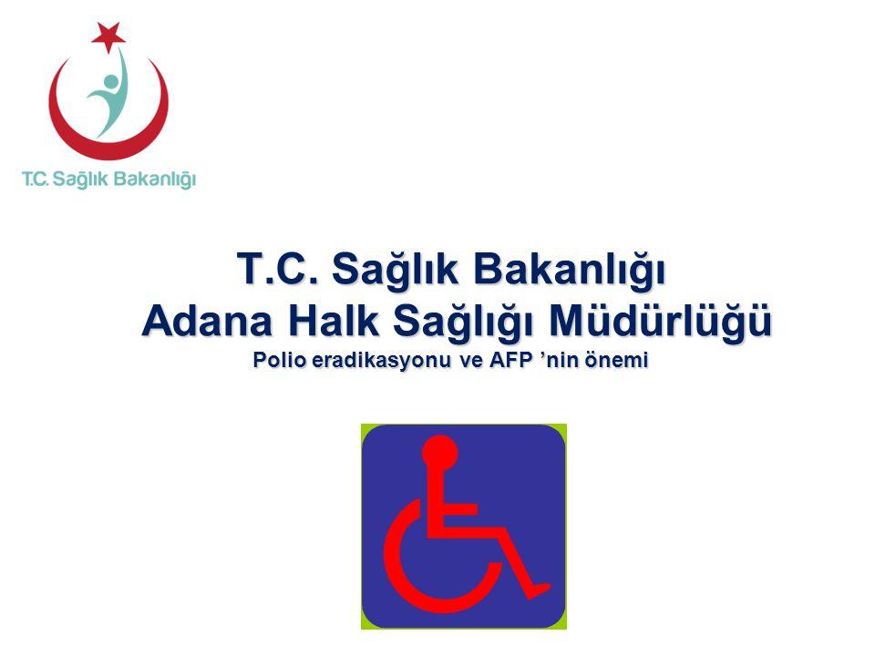 T.C. Sağlık Bakanlığı Adana Halk Sağlığı Müdürlüğü Polio eradikasyonu ve AFP 'nin önemi