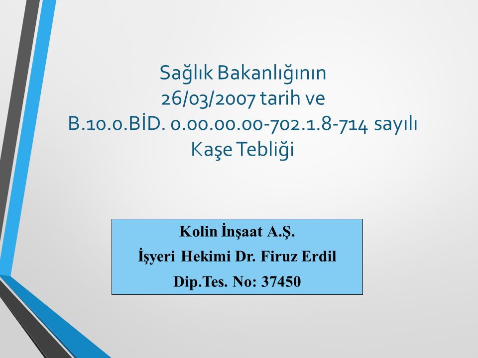 Kolin İnşaat A.Ş. İşyeri Hekimi Dr. Firuz Erdil Dip.Tes. No: 37450