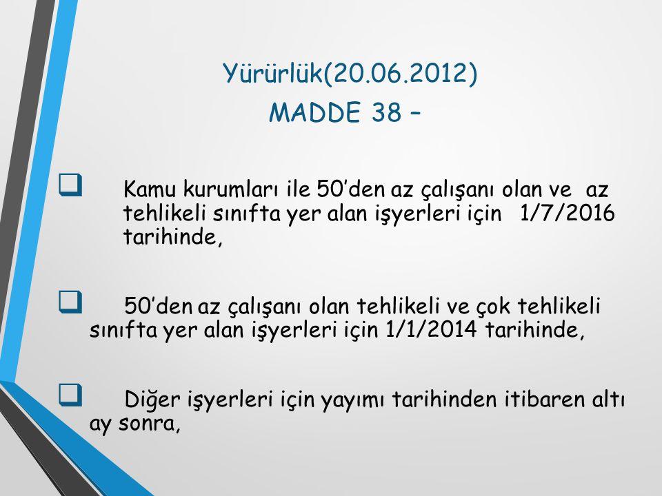 Yürürlük(20.06.2012) MADDE 38 –