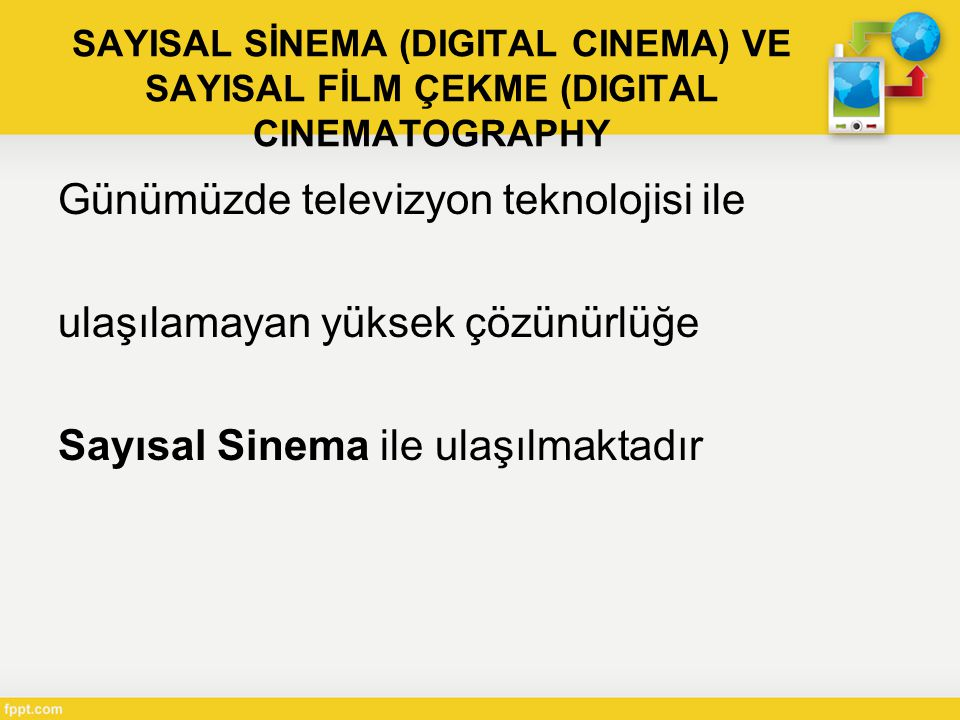 SAYISAL SİNEMA (DIGITAL CINEMA) VE SAYISAL FİLM ÇEKME (DIGITAL CINEMATOGRAPHY