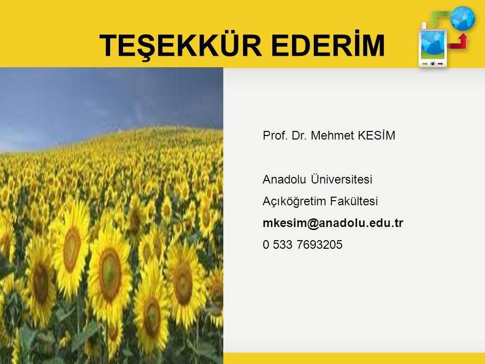 TEŞEKKÜR EDERİM Prof. Dr. Mehmet KESİM Anadolu Üniversitesi