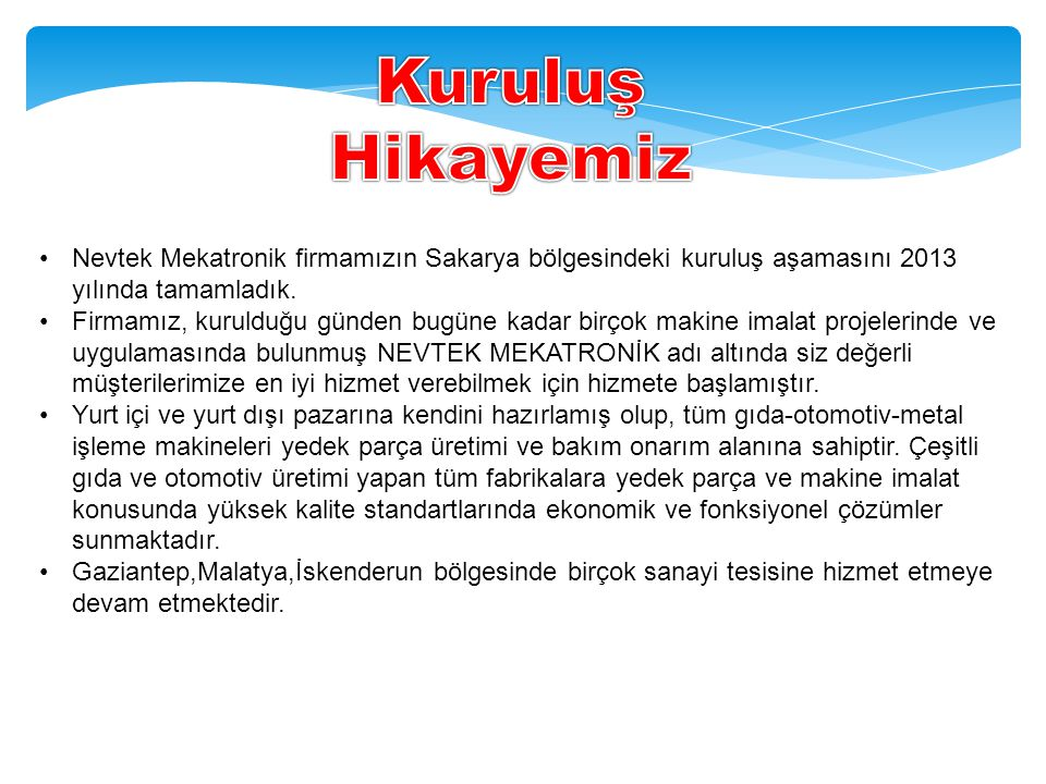 Kuruluş Hikayemiz Nevtek Mekatronik firmamızın Sakarya bölgesindeki kuruluş aşamasını 2013 yılında tamamladık.