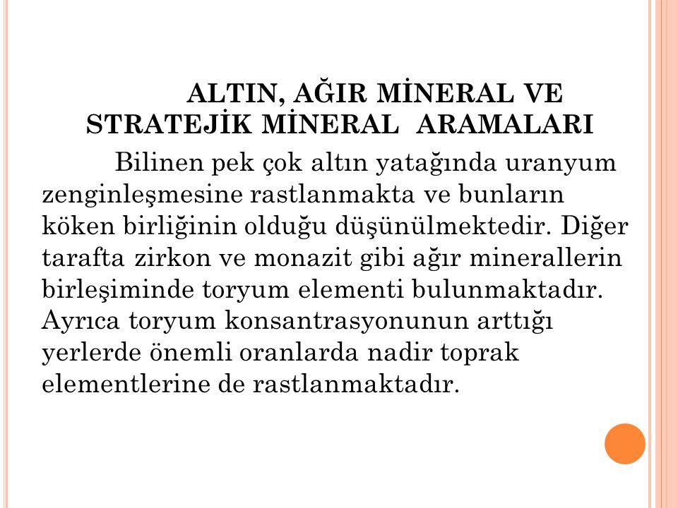ALTIN, AĞIR MİNERAL VE STRATEJİK MİNERAL ARAMALARI