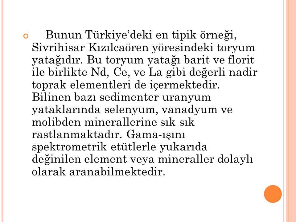 Bunun Türkiye'deki en tipik örneği, Sivrihisar Kızılcaören yöresindeki toryum yatağıdır.