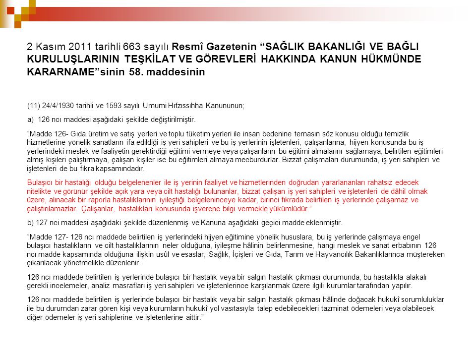 2 Kasım 2011 tarihli 663 sayılı Resmî Gazetenin SAĞLIK BAKANLIĞI VE BAĞLI KURULUŞLARININ TEŞKİLAT VE GÖREVLERİ HAKKINDA KANUN HÜKMÜNDE KARARNAME sinin 58. maddesinin