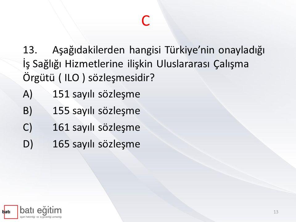 C 13. Aşağıdakilerden hangisi Türkiye'nin onayladığı İş Sağlığı Hizmetlerine ilişkin Uluslararası Çalışma Örgütü ( ILO ) sözleşmesidir