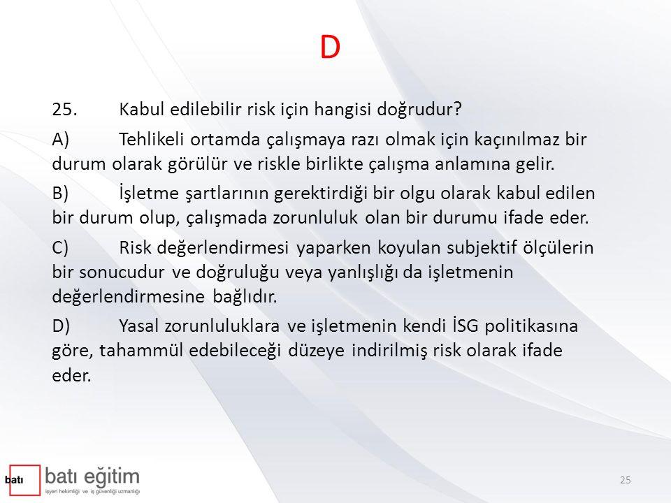 D 25. Kabul edilebilir risk için hangisi doğrudur