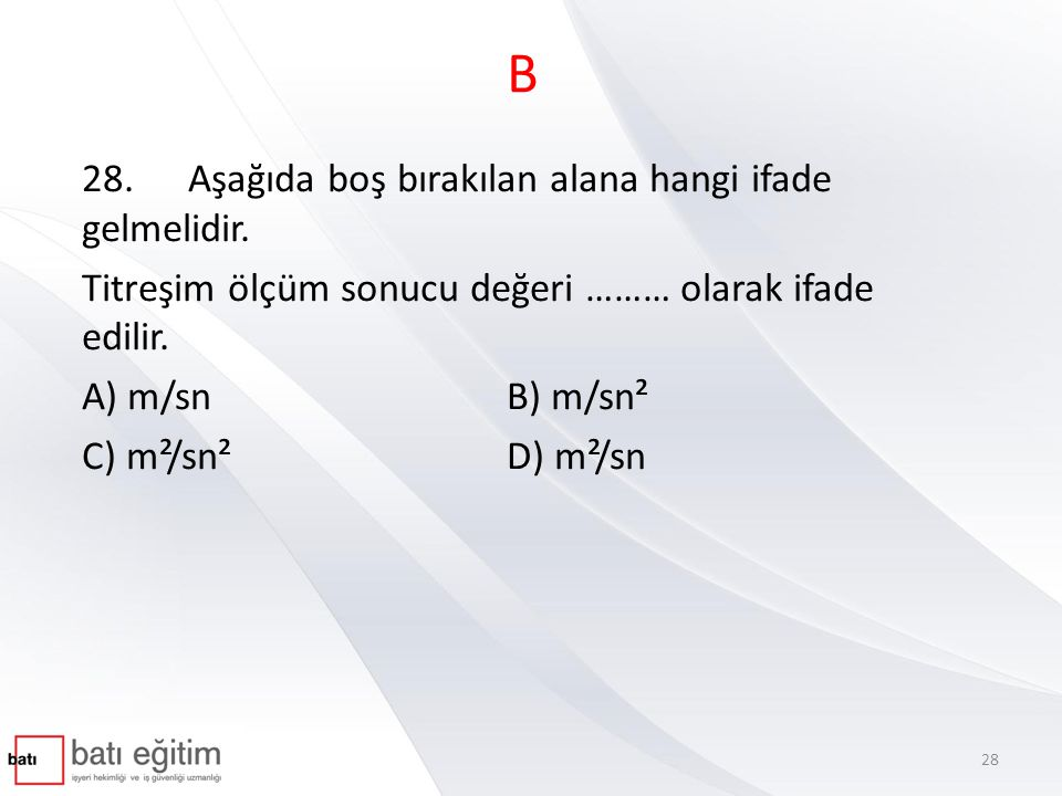 B 28. Aşağıda boş bırakılan alana hangi ifade gelmelidir.