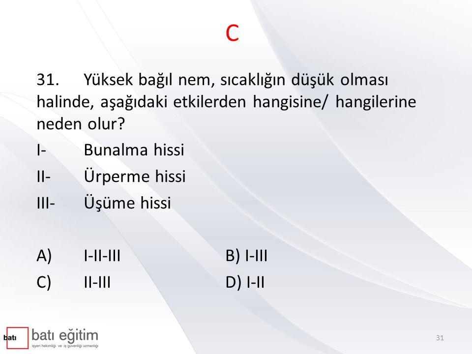 C 31. Yüksek bağıl nem, sıcaklığın düşük olması halinde, aşağıdaki etkilerden hangisine/ hangilerine neden olur