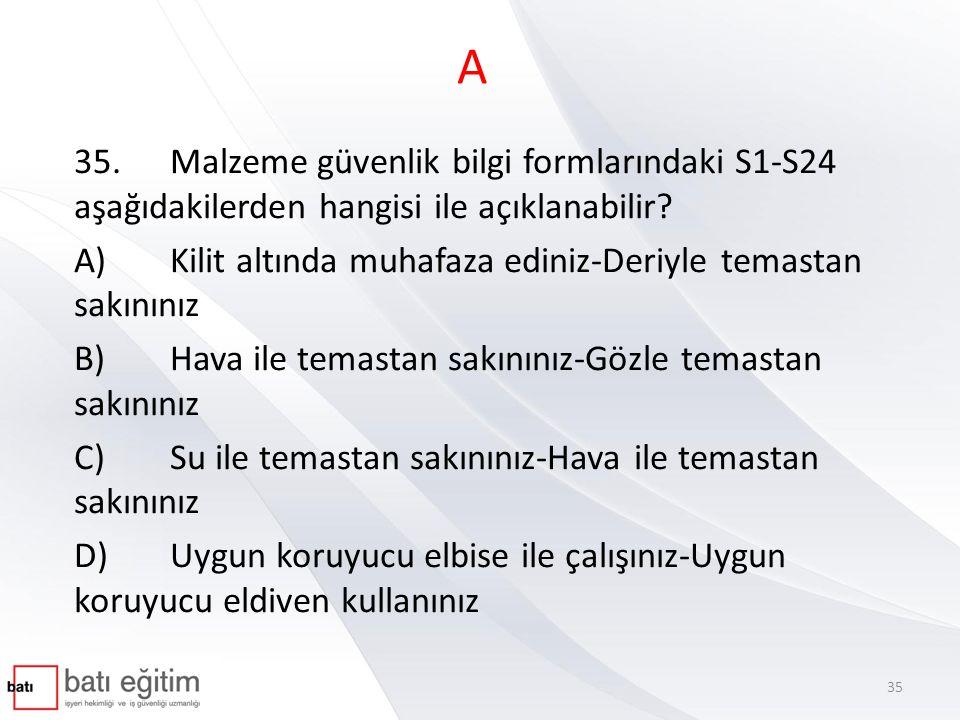 A 35. Malzeme güvenlik bilgi formlarındaki S1-S24 aşağıdakilerden hangisi ile açıklanabilir
