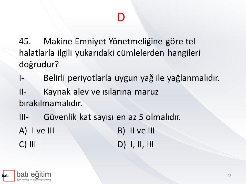 D 45. Makine Emniyet Yönetmeliğine göre tel halatlarla ilgili yukarıdaki cümlelerden hangileri doğrudur