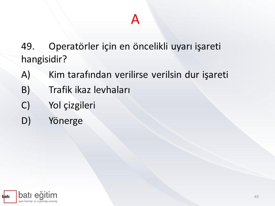 A 49. Operatörler için en öncelikli uyarı işareti hangisidir