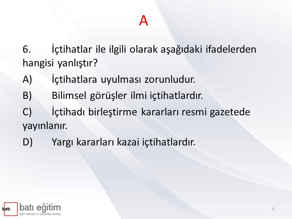 A 6. İçtihatlar ile ilgili olarak aşağıdaki ifadelerden hangisi yanlıştır A) İçtihatlara uyulması zorunludur.