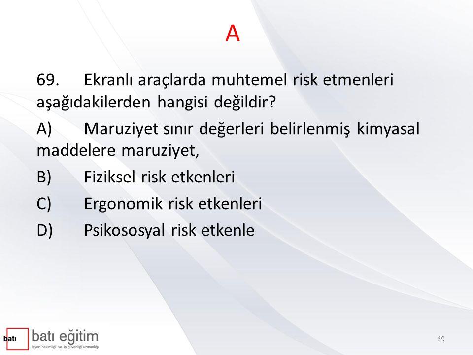 A 69. Ekranlı araçlarda muhtemel risk etmenleri aşağıdakilerden hangisi değildir