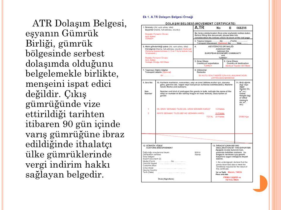 ATR Dolaşım Belgesi, eşyanın Gümrük Birliği, gümrük bölgesinde serbest dolaşımda olduğunu belgelemekle birlikte, menşeini ispat edici değildir.