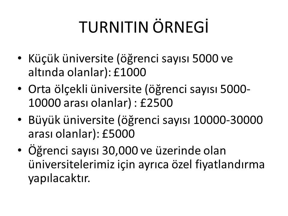 TURNITIN ÖRNEGİ Küçük üniversite (öğrenci sayısı 5000 ve altında olanlar): £1000.