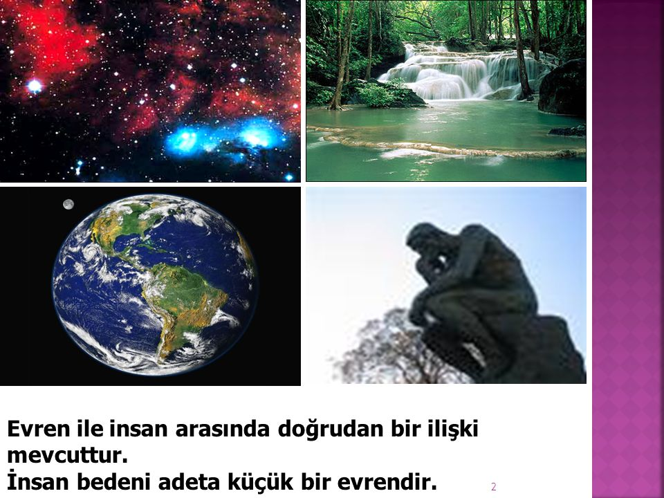 Evren ile insan arasında doğrudan bir ilişki mevcuttur.